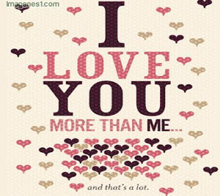 I love you more than me