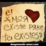 El amor existe porque tu existes