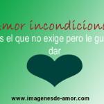 Amor incondicional: es el que no exige pero le gusta dar