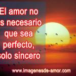 El amor no es necesario que sea perfecto, solo sincero, imagen con frase bonita