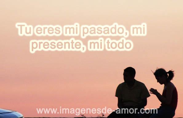 Tu eres mi pasado, mi presente, mi todo